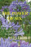 The Power of Six: A Six Part Guide to Self Knowledge