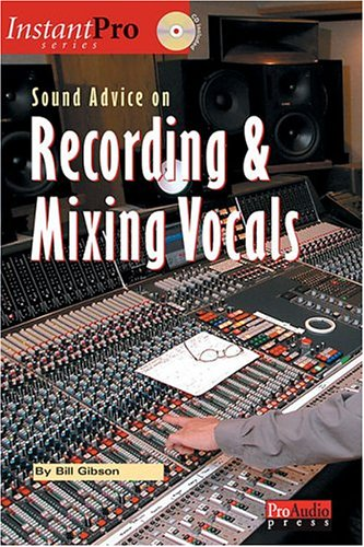 Sound Advice on Recording and Mixing Vocals (Instant Pro)