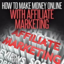 How to Make Money Online with Affiliate Marketing (       UNABRIDGED) by Bri Narrated by Sorrel Brigman