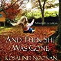 And Then She Was Gone Audiobook by Rosalind Noonan Narrated by Erin Bennett