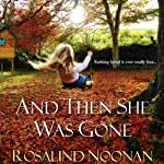 And Then She Was Gone | Rosalind Noonan