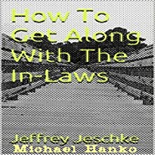 How to Get Along with the In-Laws (       UNABRIDGED) by Jeffrey Jeschke Narrated by Michael Hanko