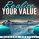 Realize Your Value: Develop High Self Esteem, Heal Your Life and Use the Law of Attraction to Manifest Positive Results with Hypnosis, Meditation and Affirmations Audiobook by Richard Hartell Narrated by InnerPeace Productions