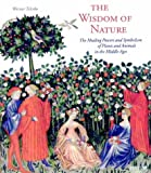 img - for The Wisdom of Nature: The Healing Powers and Symbolism of Plants and Animals in the Middle Ages (Art & Design) book / textbook / text book
