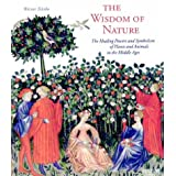 The Wisdom of Nature: The Symbolism and Healing Powers of Herbs, Plants and Animals in the Middle Ages (Art & Design)by Werner Telesco