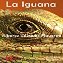 La iguana [The Iguana] (       UNABRIDGED) by Alberto Vázquez-Figueroa Narrated by Fernando Caride