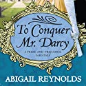 To Conquer Mr. Darcy (       UNABRIDGED) by Abigail Reynolds Narrated by Elizabeth Klett