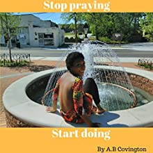 Stop Praying Start Doing Audiobook by A.B Covington Narrated by Donna Lorenz Motta