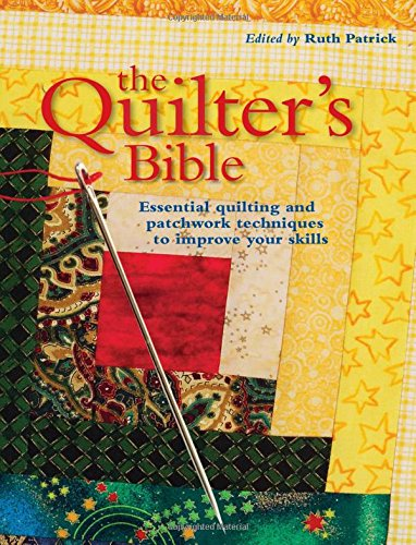 The Quilter's Bible: Essential Quilting and Patchwork Techniques to Improve Your Skills