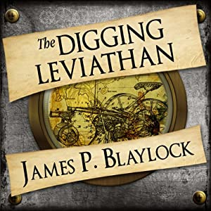 The Digging Leviathan | [James P Blaylock]