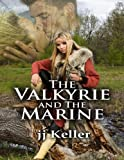 The Valkyrie and the Marine by jj Keller