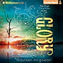 Glory: The Dust Chronicles, Book 3 (       UNABRIDGED) by Maureen McGowan Narrated by Tara Sands