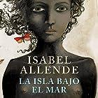 La isla bajo el mar [The Island Beneath the Sea] Audiobook by Isabel Allende Narrated by Jane Santos