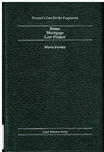 Home Mortgage Law Primer (Oceana's Legal Almanac Series  Law for the Layperson)