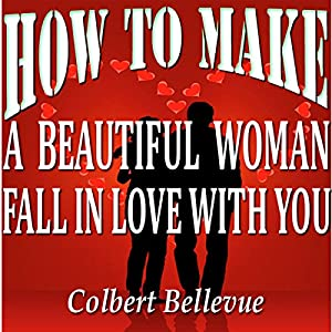 How to Make a Beautiful Woman Fall in Love with You Audiobook