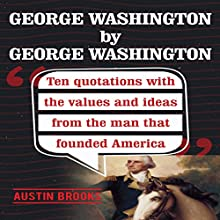 George Washington by George Washington: Ten Quotations with the Values and Ideas from the Man That Founded America Audiobook by Austin Brooks Narrated by Joseph
