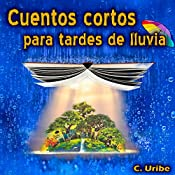 Cuentos cortos para tardes de lluvia [Short stories for rainy afternoons] | [C. Uribe]