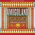 Amigoland Audiobook by Oscar Casares Narrated by Luis Moreno