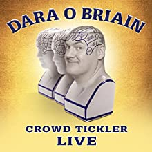 Dara O'Briain: Crowd Tickler  by Dara O'Briain Narrated by Dara O'Briain