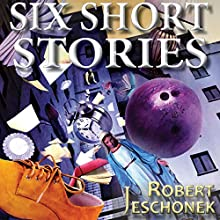 6 Short Stories (       UNABRIDGED) by Robert Jeschonek Narrated by Bill Lord