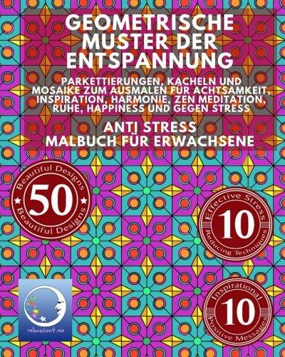 ANTI STRESS Malbuch für Erwachsene Geometrische Muster der Entspannung - Parkettierungen, Kacheln und Mosaike zum Ausmalen für Achtsamkeit, ... für Männer und Frauen  [relaxation4.me] (Tapa Blanda)