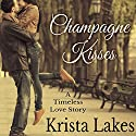 Champagne Kisses: A Timeless Love Story Audiobook by Krista Lakes Narrated by Alicia Harris
