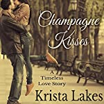Champagne Kisses: A Timeless Love Story | Krista Lakes