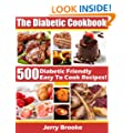 The Diabetic Cookbook: 500 Diabetic Friendly Easy To Cook Recipes For Diabetes Diet. Features Diabetic Breakfast Recipes, Desserts, cooking and more!