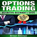 Options Trading: Definitive Beginner's Guide Audiobook by Brian StClair Narrated by Mike Norgaard