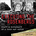 Executing the Rosenbergs: Death and Diplomacy in a Cold War World | Lori Clune