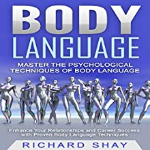 Body Language - Master the Psychological Techniques of Body Language: Enhance Your Relationships and Career Success with Proven Body Language Techniques | Livre audio Auteur(s) : Richard Shay Narrateur(s) : Tony Armagno