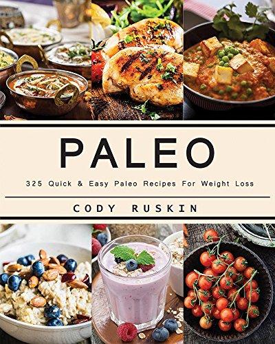 Paleo: Paleo 325 Quick & Easy Paleo Recipes For Weight Loss. Bonus 3000 Recipes Cookbooks by Cody Ruskin