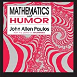 Mathematics and Humor: A Study of the Logic of Humor ~ John Allen Paulos