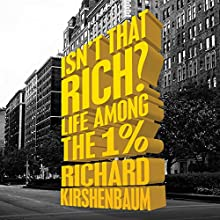 Isn't That Rich? Audiobook by Richard Kirshenbaum Narrated by Johnny Heller