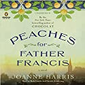 Peaches for Father Francis: A Novel Audiobook by Joanne Harris Narrated by Rula Lenska, Gareth Armstrong