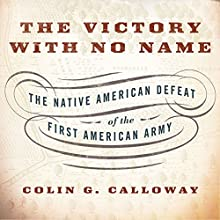 The Victory with No Name: The Native American Defeat of the First American Army (       UNABRIDGED) by Colin G. Calloway Narrated by Mark Boyett