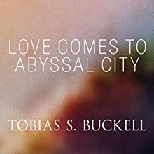 Love Comes to Abyssal City (       UNABRIDGED) by Tobias Buckell Narrated by Jennifer Van Dyck