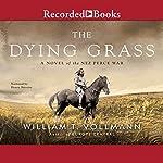 The Dying Grass: A Novel of the Nez Perce War | William T. Vollmann