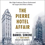 The Pierre Hotel Affair: How Eight Gentleman Thieves Orchestrated the Largest Jewel Heist in History | Daniel Simone,Nick Sacco