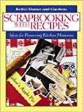 Scrapbooking with Recipes: Ideas for Preserving Kitchen Memories (Better Homes & Gardens)