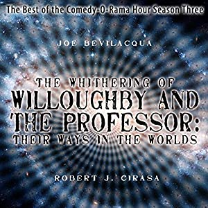 The Whithering of Willoughby and the Professor: Their Ways in the Worlds - The Best of the Comedy-O-Rama Hour Season Three Radio/TV Program