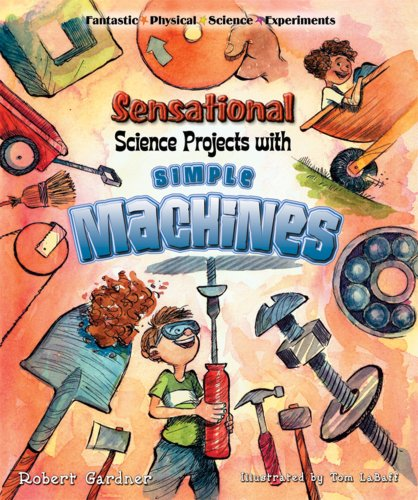 Sensational Science Projects with Simple Machines (Fantastic Physical Science Experiments)
