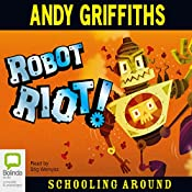 Robot Riot: Schooling Around, Book 4   Andy Griffiths