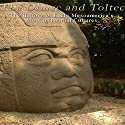 The Olmec and Toltec: The History of Early Mesoamerica's Most Influential Cultures Audiobook by  Charles River Editors Narrated by Michael Gilboe