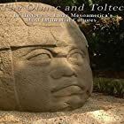 The Olmec and Toltec: The History of Early Mesoamerica's Most Influential Cultures Hörbuch von  Charles River Editors Gesprochen von: Michael Gilboe