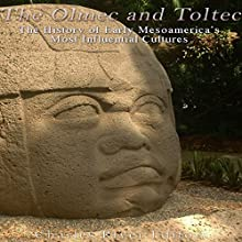 The Olmec and Toltec: The History of Early Mesoamerica's Most Influential Cultures | Livre audio Auteur(s) :  Charles River Editors Narrateur(s) : Michael Gilboe