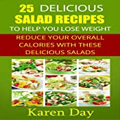 25 Delicious Salad Recipes to Help You Lose Weight: Reduce Your Overall Calories with These Delicious Salads Audiobook