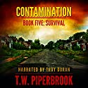 Contamination 5: Survival: Contamination, Book 5 Audiobook by T.W. Piperbrook Narrated by Troy Duran