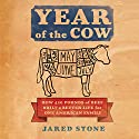 Year of the Cow: How 420 Pounds of Beef Built a Better Life for One American Family (       UNABRIDGED) by Jared Stone Narrated by Jared Stone
