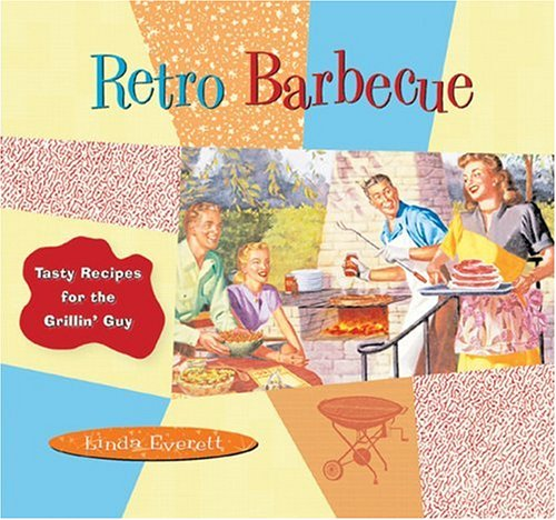 Retro Barbecue: Tasty Recipes For The Grillin' Guy
